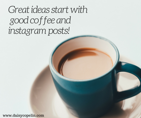 Great ideas start with good coffe and instagram posts!