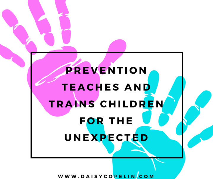 Prevention Teaches and trains children for the unexpected