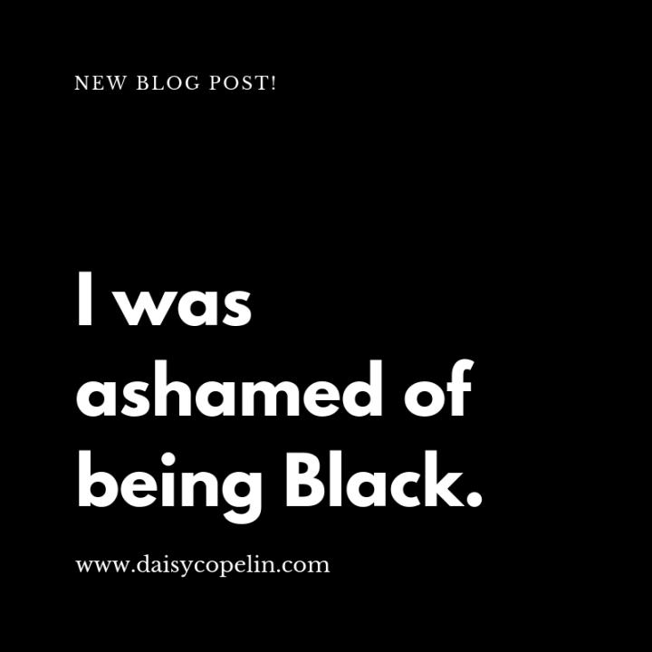 I was ashamed of beingBlack