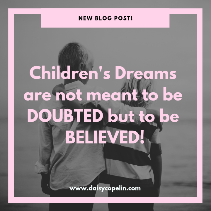 Children's Dreams are not meant to be Doubted but to beBelieved!