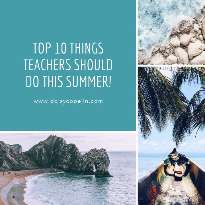 Top 10 Things Teachers should do this Summer!